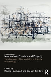 Information, Freedom and Property - The Philosophy of Law Meets the Philosophy of Technology ebook by Mireille Hildebrandt,Bibi van den Berg