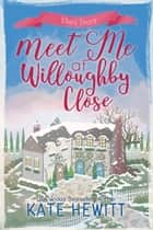 Meet Me at Willoughby Close ebook by Kate Hewitt