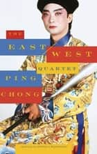 The East/West Quartet ebook by Ping Chong, Jessica Hagedorn