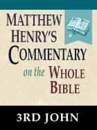 Matthew Henry's Commentary on the Whole Bible-Book of 3rd John ebook by Matthew Henry