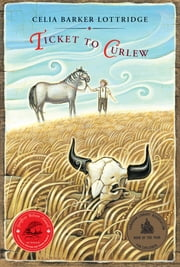 Ticket to Curlew ebook by Celia Lottridge