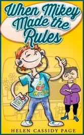 When Mikey Made The Rules - The Mikey Books, #1 ebook by Helen Cassidy Page