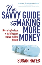The Savvy Guide to Making More Money ebook by Susan Hayes