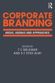 Corporate Branding - Areas, arenas and approaches ebook by T C Melewar,S F Syed Alwi