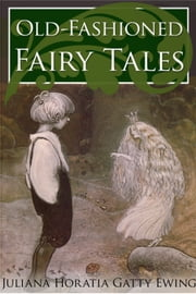 Old-Fashioned Fairy Tales ebook by Juliana Horatia Ewing