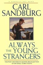 Always the Young Strangers - The Poet Historians Moving Recollection of His Small Town Youth ebook by Carl Sandburg