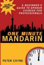 One Minute Mandarin - A beginner's guide to spoken Chinese for professionals ebook by Peter Coyne