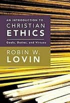 An Introduction to Christian Ethics ebook by Robin W. Lovin