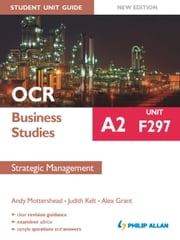 OCR Business Studies A2 Student Unit Guide: Unit F297 New Edition: Strategic Management ePub ebook by Andy Mottershead,Alex Grant,Judith Kent