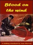 Blood On The Wind ebook by Ann Morven