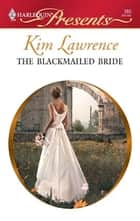 The Blackmailed Bride ebook by Kim Lawrence