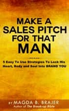 Make A Sales Pitch For That Man ebook by Magda B. Brajer