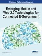 Emerging Mobile and Web 2.0 Technologies for Connected E-Government ebook by Zaigham Mahmood