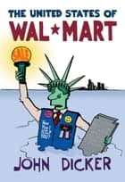 The United States of Wal-Mart ebook by John Dicker