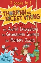 Thorfinn the Nicest Viking series Books 1 to 3 - The Awful Invasion, the Gruesome Games and the Rotten Scots ebook by David MacPhail