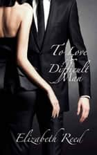 To Love A Difficult Man ebook by Elizabeth Reed