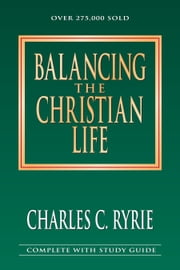 Balancing the Christian Life ebook by Charles C. Ryrie