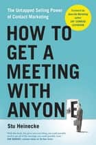 How to Get a Meeting with Anyone ebook by Stu Heinecke,Jay Conrad Levinson