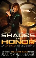 Shades of Honor - An Anomaly Novel, #2 ebook by Sandy Williams