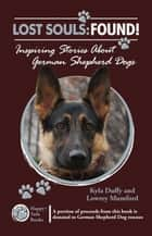 Lost Souls: Found! Inspiring Stories about German Shepherd Dogs ebook by Kyla Duffy