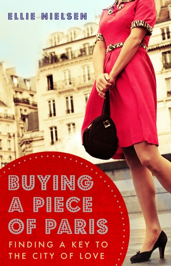 Buying A Piece of Paris - finding a key to the city of love ebook by Ellie Nielsen