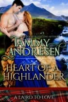 Heart of a Highlander - A Laird to Love, #2 eBook by Tammy Andresen