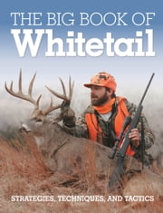 The Big Book of Whitetail - Strategies, Techniques, and Tactics ebook by Gary Clancy,Michael Furtman,Perich,Spomer
