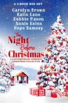 The Night Before Christmas Box Set - A Contemporary Romance Collection ebook by Carolyn Brown, Katie Lane, Debbie Mason,...