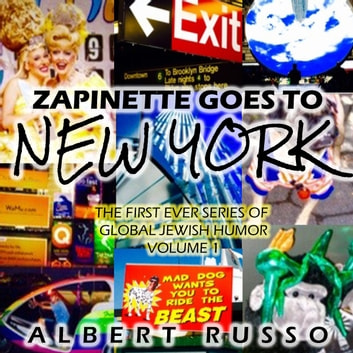 Zapinette Goes to New York: The First Ever Series of Global Jewish Humor Volume 1 audiobook by Albert Russo