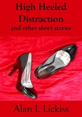 High Heeled Distraction and other short stories ebook by Alan Lickiss