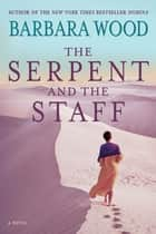 The Serpent and the Staff ebook by Barbara Wood