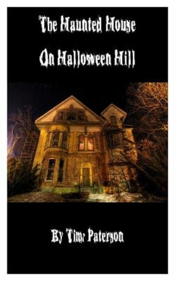 The Haunted House on Halloween Hill ebook by Timothy Paterson