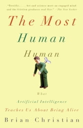 The Most Human Human - What Talking with Computers Teaches Us About What It Means to Be Alive ebook by Brian Christian