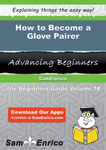 How to Become a Glove Pairer - How to Become a Glove Pairer eBook by Kellee Flanagan