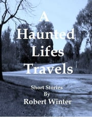 A Haunted Lifes Travels ebook by Robert Winter