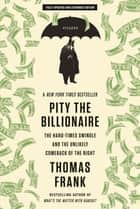 Pity the Billionaire ebook by Thomas Frank