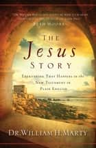 The Jesus Story - Everything That Happens in the New Testament in Plain English 電子書 by Dr. William H. Marty