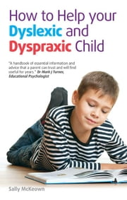 How to help your Dyslexic and Dyspraxic Child: A practical guide for parents ebook by McKeown, Sally