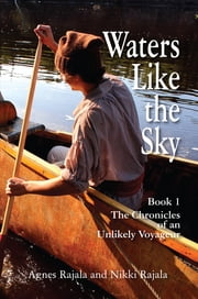 Waters Like the Sky - Book 1, The Chronicles of an Unlikely Voyageur ebook by Agnes Rajala,Nikki Rajala