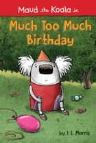 Much Too Much Birthday ebook by J. E. Morris