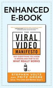 The Viral Video Manifesto: Why Everything You Know is Wrong and How to Do What Really Works ebook by Stephen Voltz, Fritz Grobe