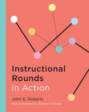 Instructional Rounds in Action ebook by John E. Roberts,Richard F. Elmore