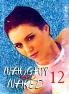 Naughty and Naked - A sexy photo book - Volume 12 ebook by Louise Miller