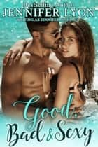 Good, Bad & Sexy - A Novella ebook by Jennifer Lyon, Jennifer Apodaca