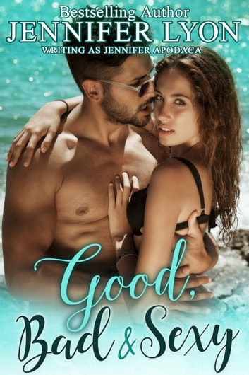 Good, Bad & Sexy - A Novella ebook by Jennifer Lyon,Jennifer Apodaca
