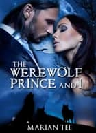 The Werewolf Prince and I - Moretti Werewolves, #1 ebook by Marian Tee