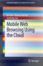 Mobile Web Browsing Using the Cloud ebook by Bo Zhao,Byung Chul Tak,Guohong Cao
