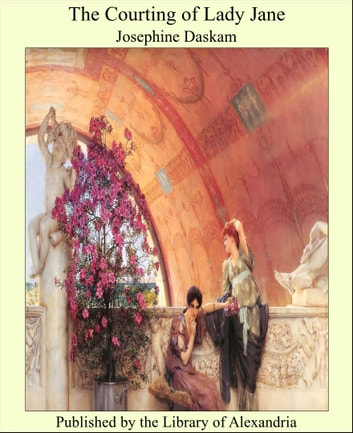The Courting of Lady Jane ebook by Josephine Daskam