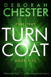 Turncoat - The Time Trap Series - Book Five ebook by Deborah Chester,Sean Dalton