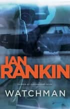 Watchman - A Novel ebook by Ian Rankin